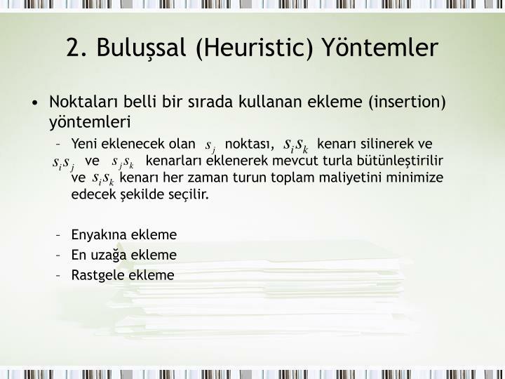 2. Buluşsal (Heuristic) Yöntemler