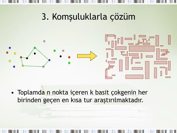 3. Komşuluklarla çözüm