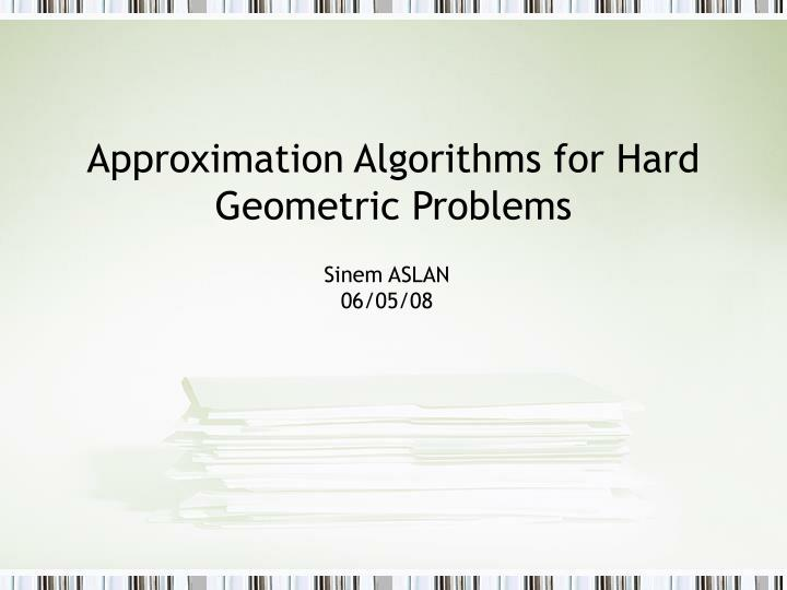 Approximation algorithms for hard geometric problems