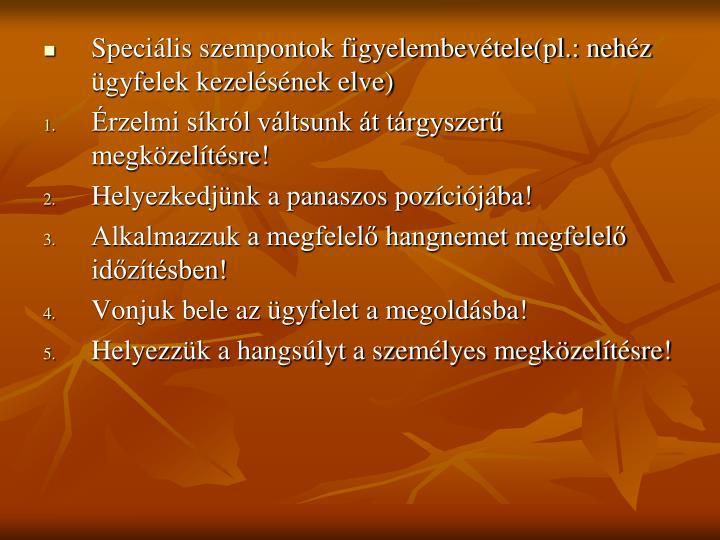 Speciális szempontok figyelembevétele(pl.: nehéz ügyfelek kezelésének elve)