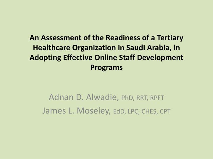 An Assessment of the Readiness of a Tertiary Healthcare Organization in Saudi Arabia, in Adopting Effective Online Staff Development Programs