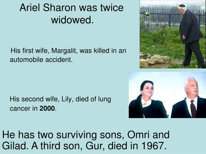 Ariel Sharon was twice widowed.
