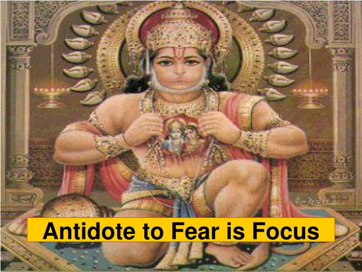 Antidote to Fear is Focus