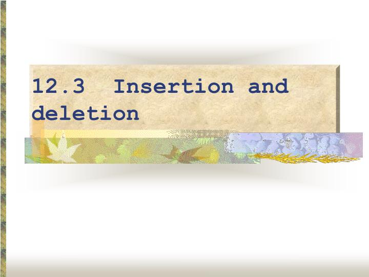 12.3  Insertion and deletion