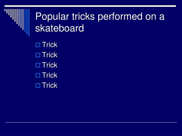 Popular tricks performed on a skateboard