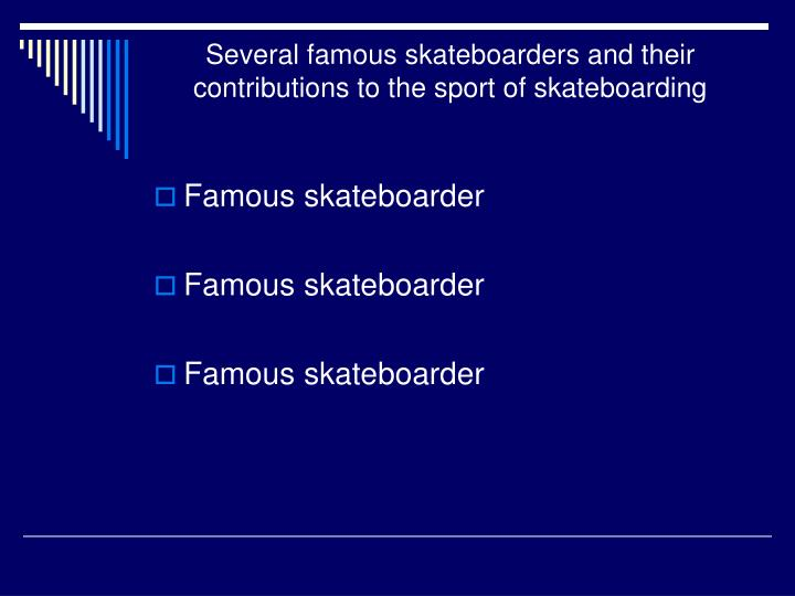 Several famous skateboarders and their contributions to the sport of skateboarding