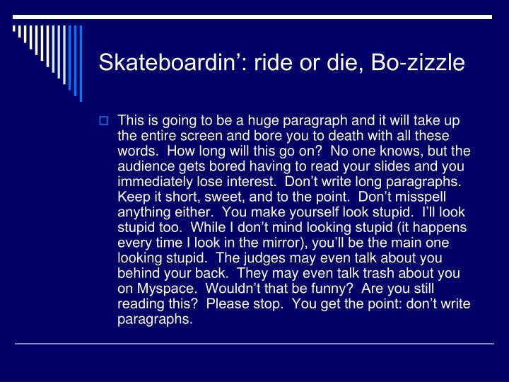 Skateboardin': ride or die, Bo-zizzle