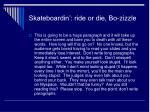 skateboardin ride or die bo zizzle