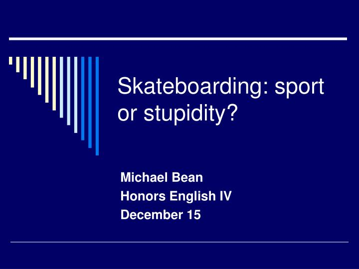Skateboarding sport or stupidity
