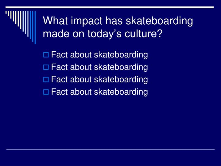 What impact has skateboarding made on today's culture?