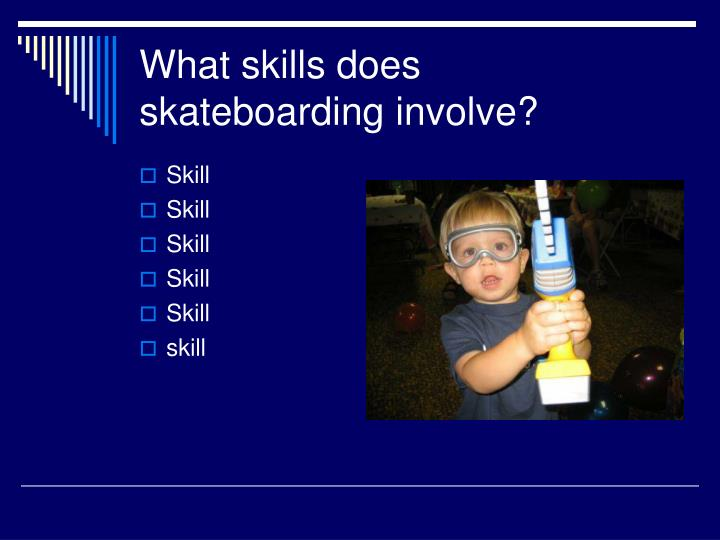 What skills does skateboarding involve?