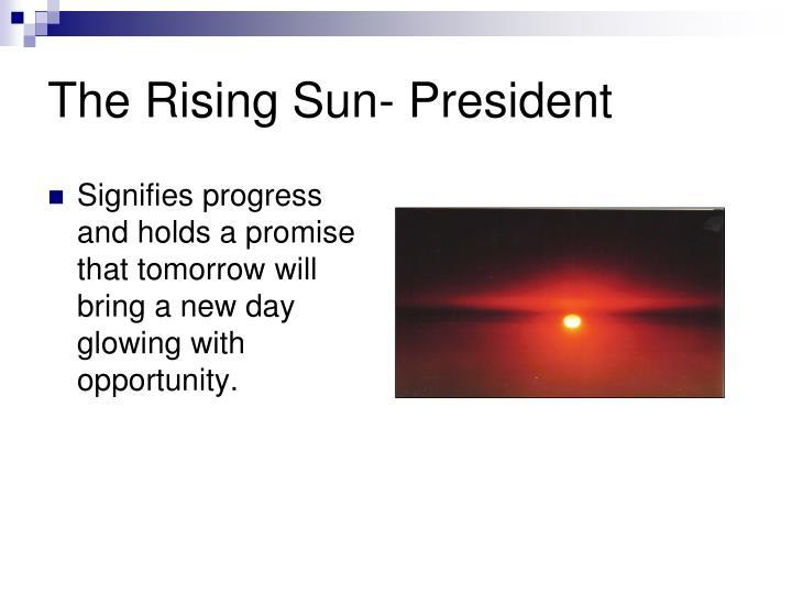 The Rising Sun- President