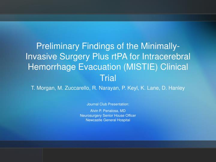 Preliminary Findings of the Minimally-Invasive Surgery Plus rtPA for Intracerebral Hemorrhage Evacua...