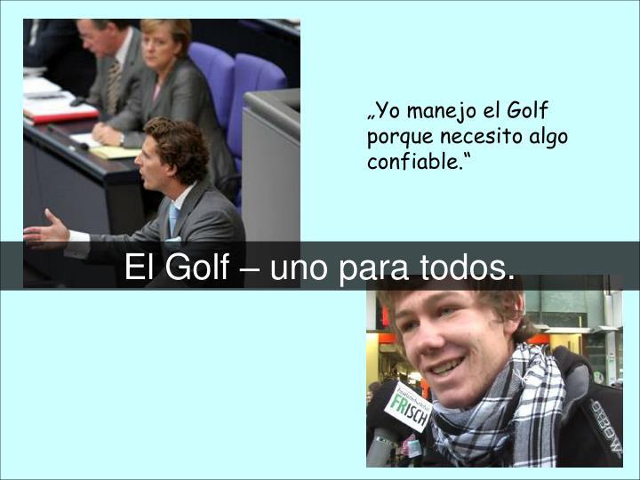 """""""Yo manejo el Golf porque necesito algo confiable."""""""