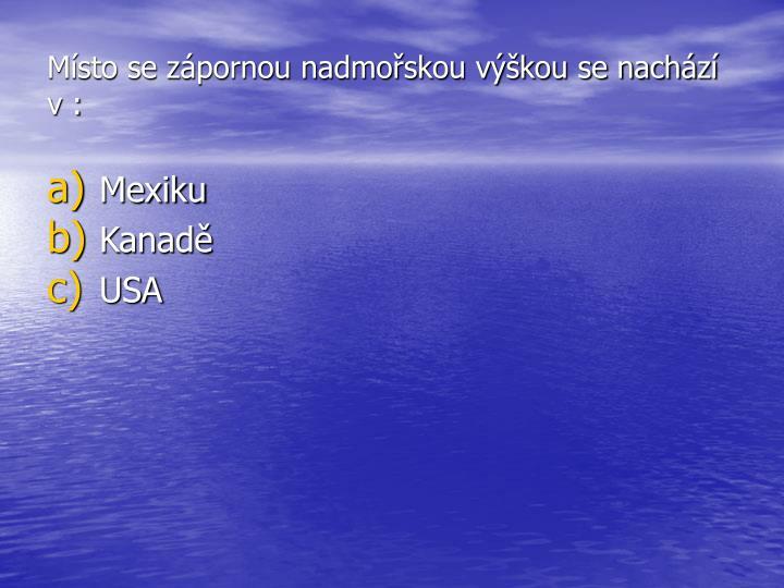 Místo se zápornou nadmořskou výškou se nachází v :