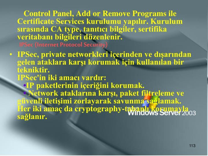 Control Panel, Add or Remove Programs ile Certificate Services kurulumu yapılır. Kurulum sırasında CA type, tanıtıcı bilgiler, sertifika veritabanı bilgileri düzenlenir.