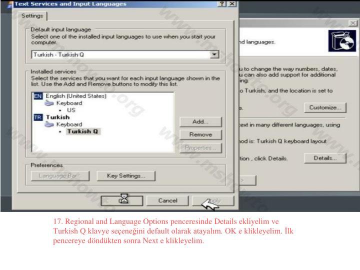 17. Regional and Language Options penceresinde Details ekliyelim ve Turkish Q klavye seçeneğini default olarak atayalım. OK e klikleyelim. İlk pencereye döndükten sonra Next e klikleyelim.