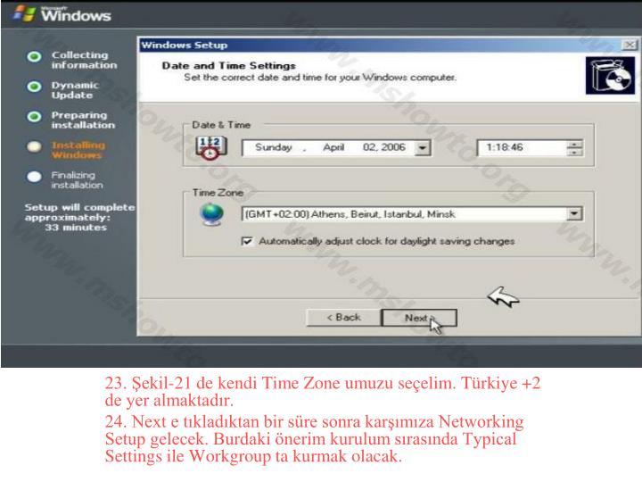 23. Şekil-21 de kendi Time Zone umuzu seçelim. Türkiye +2 de yer almaktadır.