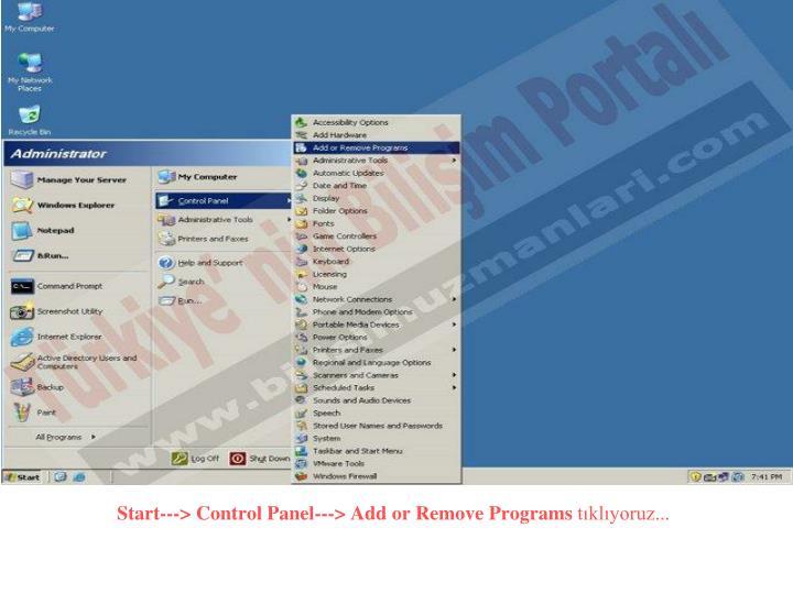 Start---> Control Panel---> Add or Remove Programs