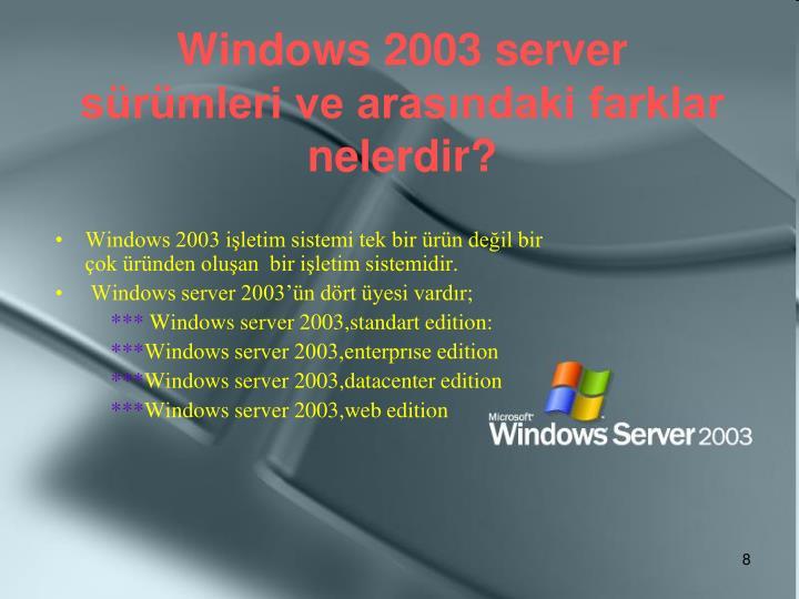 Windows 2003 server sürümleri ve arasındaki farklar nelerdir?