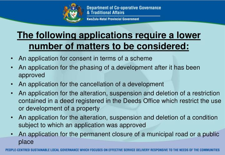 The following applications require a lower number of matters to be considered: