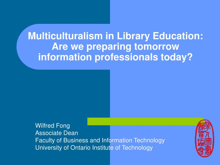 Multiculturalism in library education are we preparing tomorrow information professionals today