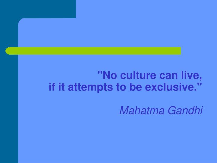 """""""No culture can live,"""