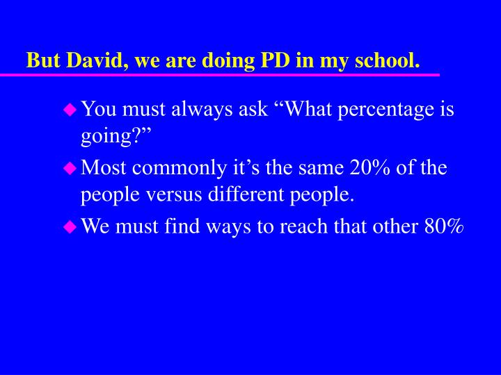 But David, we are doing PD in my school.