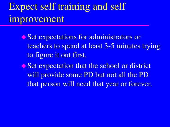 Expect self training and self improvement
