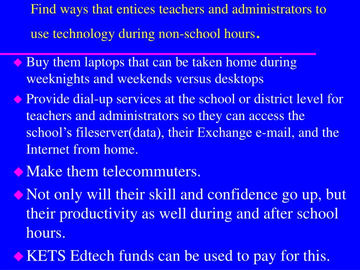 Find ways that entices teachers and administrators to use technology during non-school hours