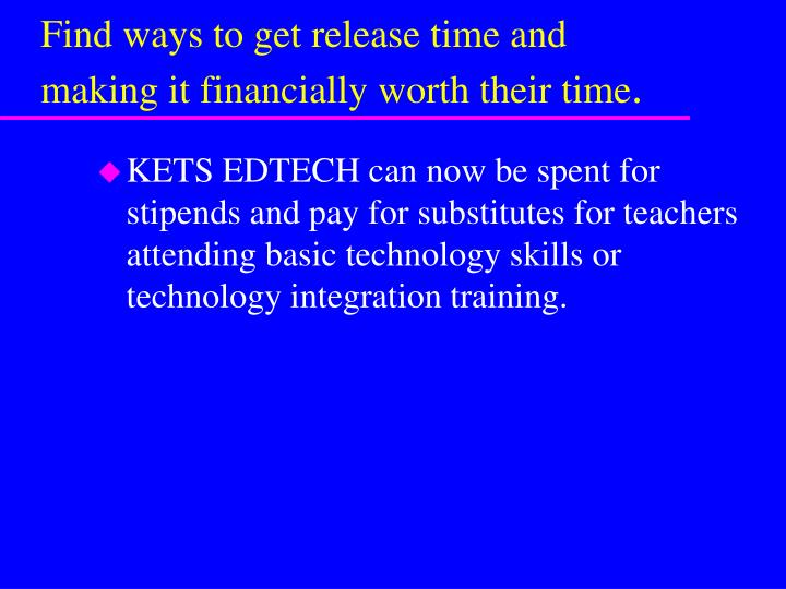 Find ways to get release time and making it financially worth their time