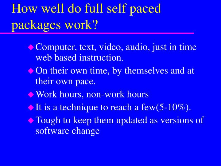 How well do full self paced packages work?