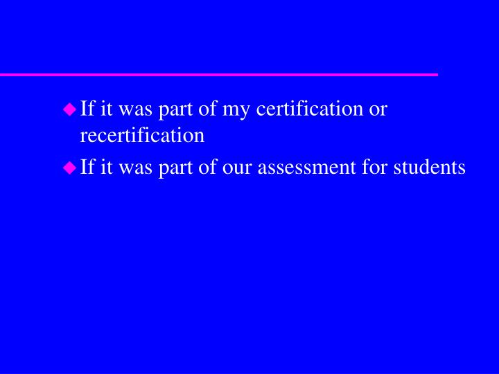 If it was part of my certification or recertification