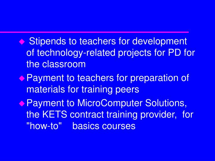 Stipends to teachers for development of technology-related projects for PD for the classroom