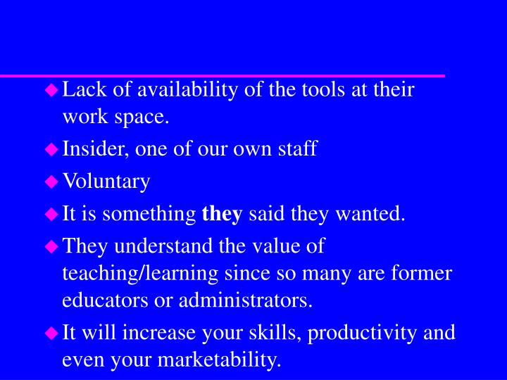 Lack of availability of the tools at their work space.
