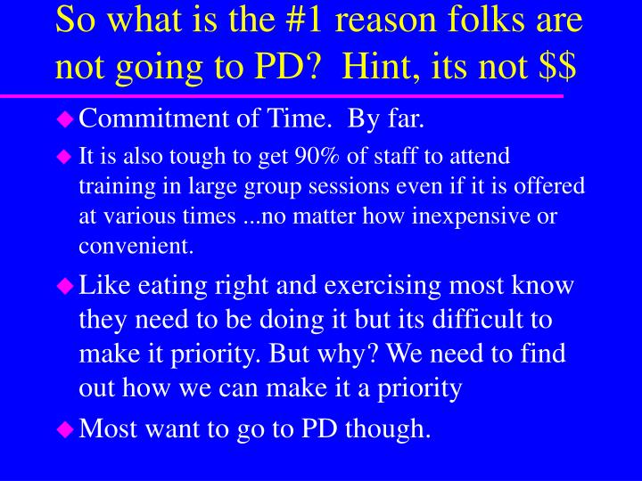 So what is the #1 reason folks are not going to PD?  Hint, its not $$