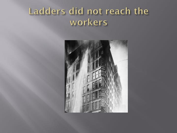 Ladders did not reach the workers
