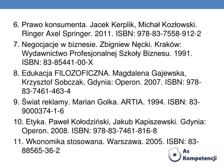 6. Prawo konsumenta. Jacek Kerplik, Michał Kozłowski. Ringer Axel Springer. 2011. ISBN: 978-83-7558-912-2
