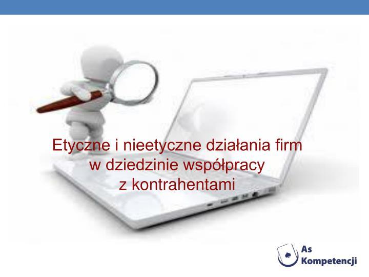 Etyczne i nieetyczne działania firm