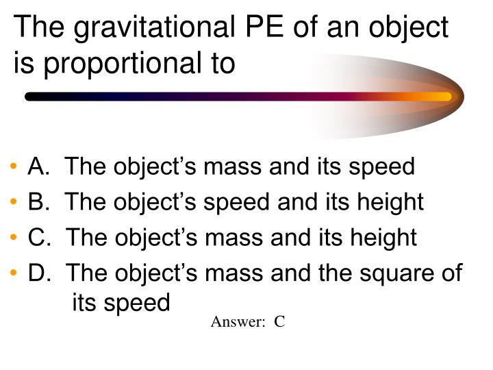 The gravitational pe of an object is proportional to