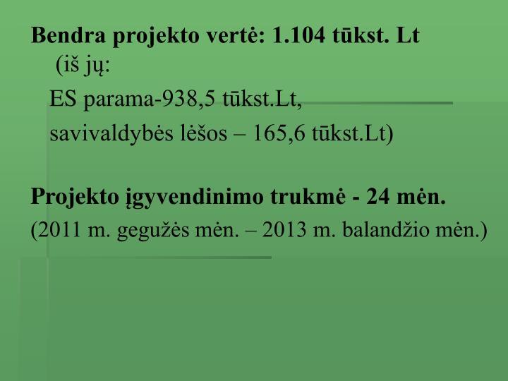 Bendra projekto vertė: 1.104 tūkst. Lt