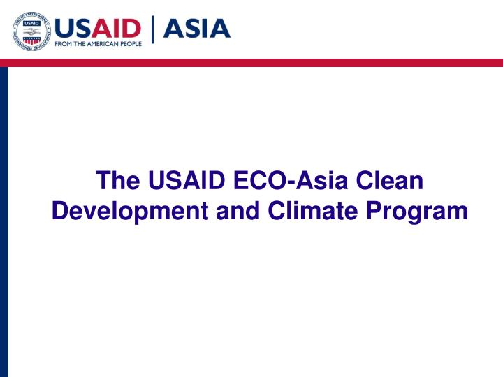 The USAID ECO-Asia Clean Development and Climate Program