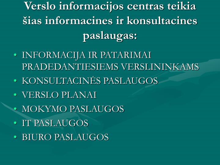Verslo informacijos centras teikia šias informacines ir konsultacines paslaugas: