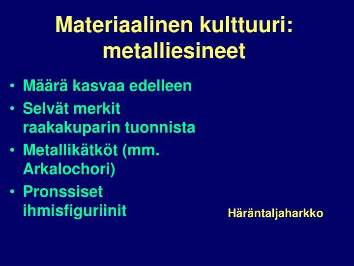 Materiaalinen kulttuuri: metalliesineet