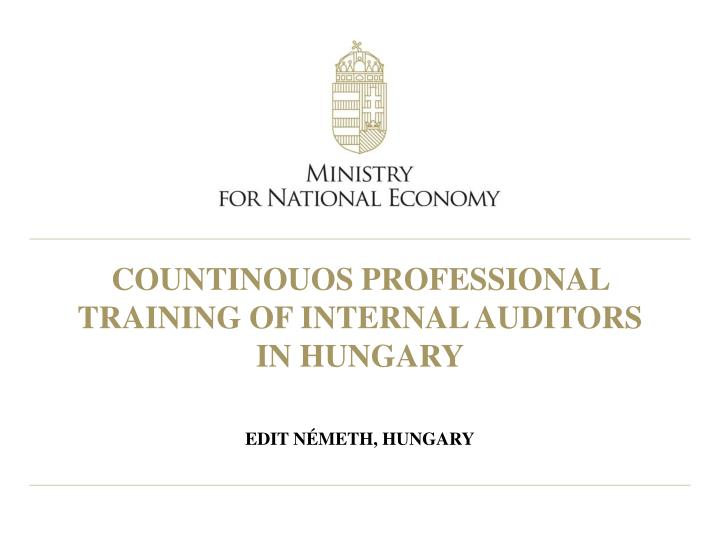 COUNTINOUOS PROFESSIONAL TRAINING OF INTERNAL AUDITORS IN HUNGARY