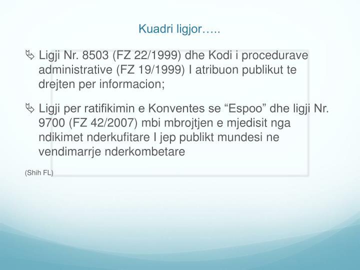  Ligji Nr. 8503 (FZ 22/1999) dhe Kodi i procedurave administrative (FZ 19/1999) I atribuon publikut te drejten per informacion;