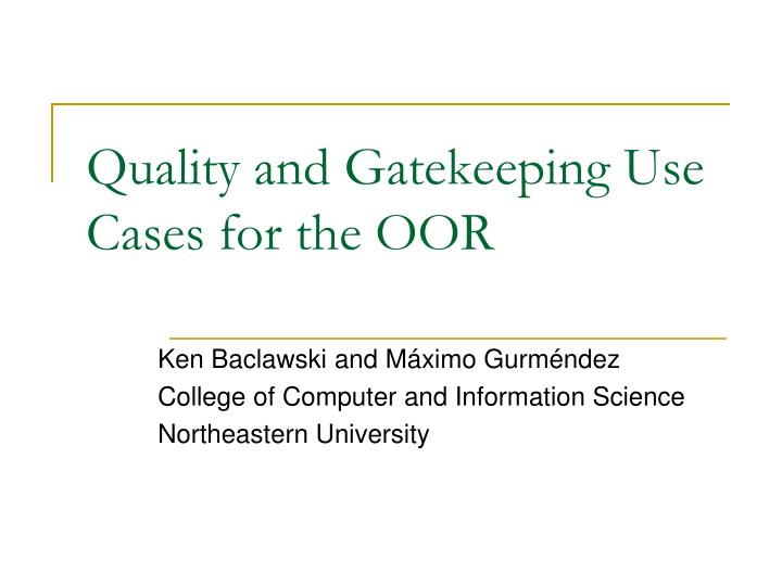 Quality and gatekeeping use cases for the oor
