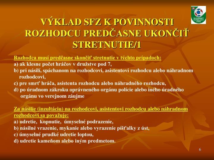VÝKLAD SFZ K POVINNOSTI ROZHODCU PREDČASNE UKONČIŤ STRETNUTIE/1