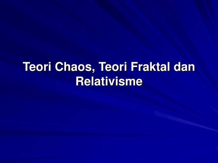 Teori Chaos, Teori Fraktal dan Relativisme
