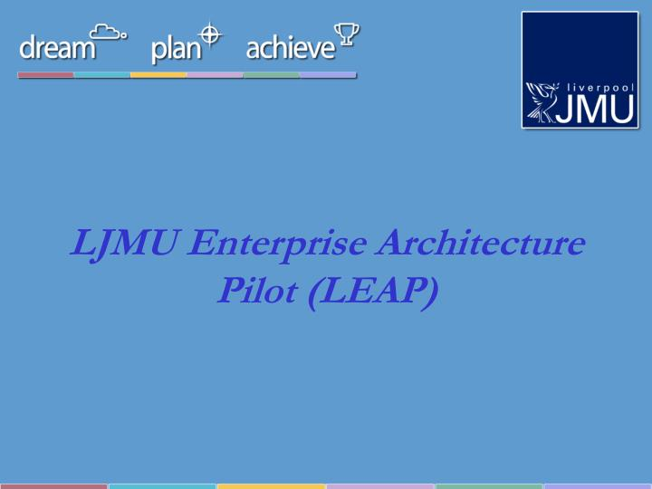 Ljmu enterprise architecture pilot leap
